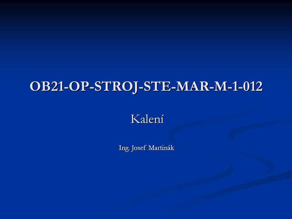 OB21-OP-STROJ-STE-MAR-M-1-012 Kalení Ing. Josef Martinák