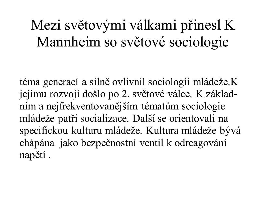 Mezi světovými válkami přinesl K Mannheim so světové sociologie téma generací a silně ovlivnil sociologii mládeže.K jejímu rozvoji došlo po 2. světové