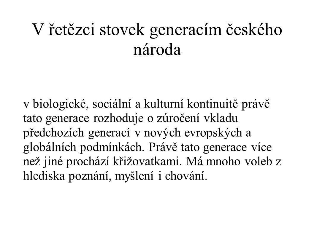 V řetězci stovek generacím českého národa v biologické, sociální a kulturní kontinuitě právě tato generace rozhoduje o zúročení vkladu předchozích gen
