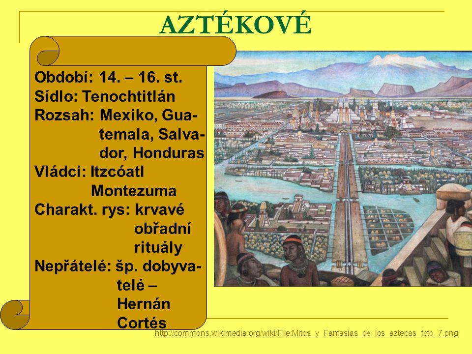 AZTÉKOVÉ http://commons.wikimedia.org/wiki/File:Mitos_y_Fantasias_de_los_aztecas_foto_7.png Období: 14.