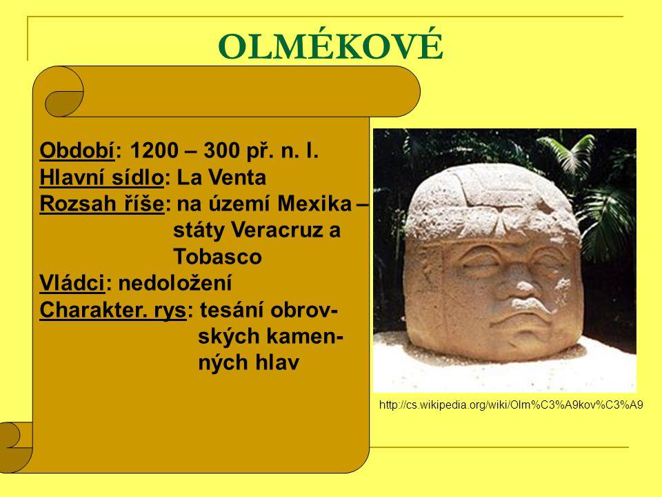 OLMÉKOVÉ Období: 1200 – 300 př.n. l.
