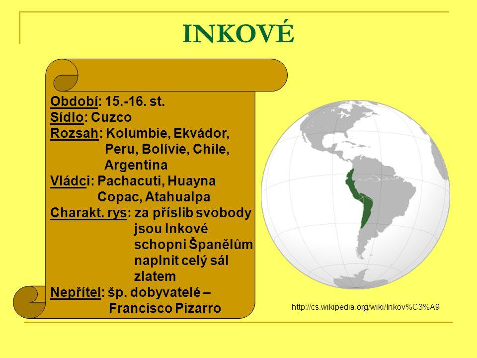 INKOVÉ http://cs.wikipedia.org/wiki/Inkov%C3%A9 Období: 15.-16.