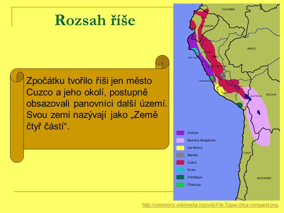 Rozsah říše http://commons.wikimedia.org/wiki/File:Tupac-inca-conquest.png Zpočátku tvořilo říši jen město Cuzco a jeho okolí, postupně obsazovali panovníci další území.