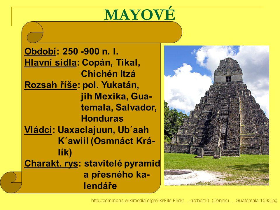 Sídla Mayů http://commons.wikimedia.org/wiki/File:Maya_civilization_(orthographic_projection).svg http://commons.wikimedia.org/wiki/File:Larger_Southern_Maya_area_v3.svg