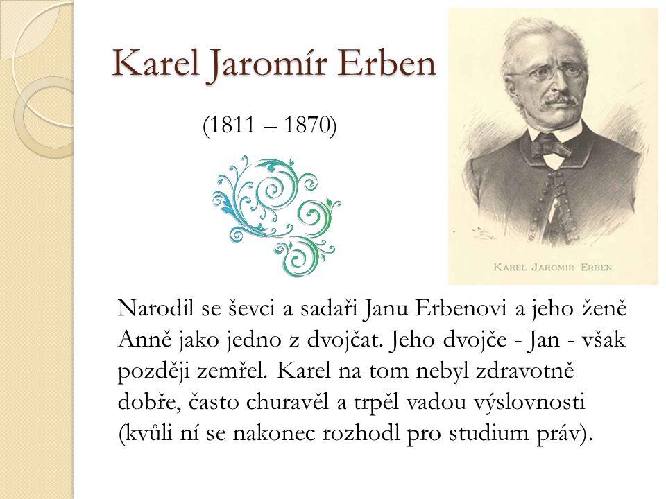 Karel Jaromír Erben (1811 – 1870) Narodil se ševci a sadaři Janu Erbenovi a jeho ženě Anně jako jedno z dvojčat.