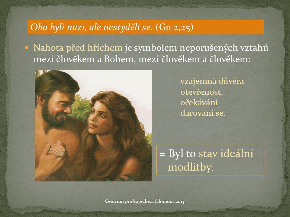 Oba byli nazí, ale nestyděli se. (Gn 2,25) = Byl to stav ideální modlitby.