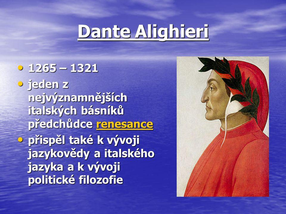 Dante Alighieri 1265 – 1321 1265 – 1321 jeden z nejvýznamnějších italských básníků předchůdce renesance jeden z nejvýznamnějších italských básníků pře
