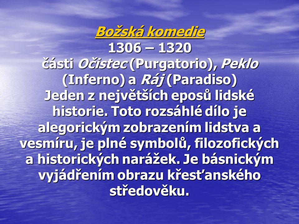 Božská komedie Božská komedie 1306 – 1320 části Očistec (Purgatorio), Peklo (Inferno) a Ráj (Paradiso) Jeden z největších eposů lidské historie. Toto