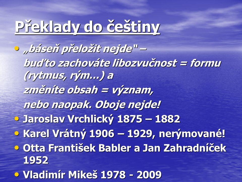 """Překlady do češtiny """"báseň přeložit nejde"""" – """"báseň přeložit nejde"""" – buďto zachováte libozvučnost = formu (rytmus, rým…) a změníte obsah = význam, ne"""