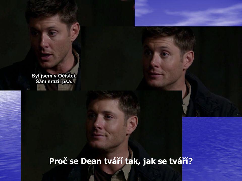 Proč se Dean tváří tak, jak se tváří?