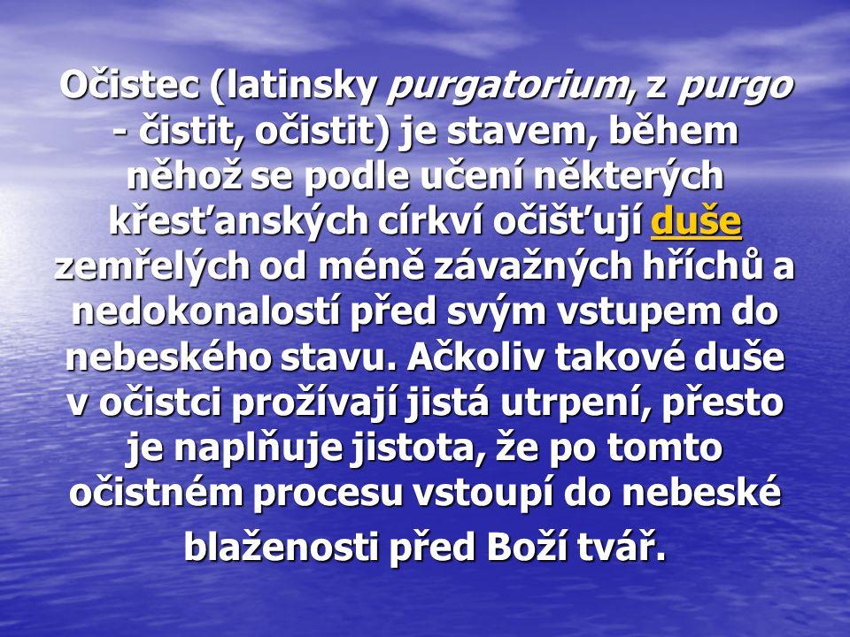 Očistec (latinsky purgatorium, z purgo - čistit, očistit) je stavem, během něhož se podle učení některých křesťanských církví očišťují duše zemřelých