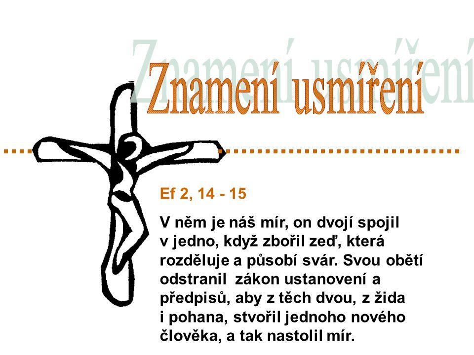 Ef 2, 14 - 15 V něm je náš mír, on dvojí spojil v jedno, když zbořil zeď, která rozděluje a působí svár.
