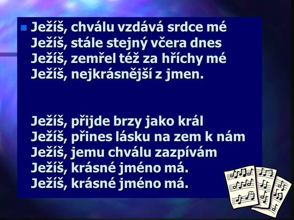 Marta Kubišová: Ježíš, nejkrásnější ze všech jmen n Ježíš, nejkrásnější ze všech jmen Ježíš, slyší hlas můj každý den Ježíš, mne v mém pádu pozvedá Je