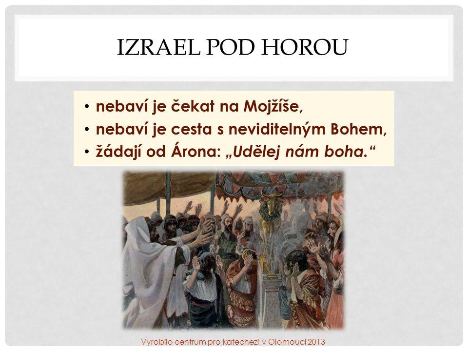 """IZRAEL POD HOROU nebaví je čekat na Mojžíše, nebaví je cesta s neviditelným Bohem, žádají od Árona: """"Udělej nám boha. Vyrobilo centrum pro katechezi v Olomouci 2013"""