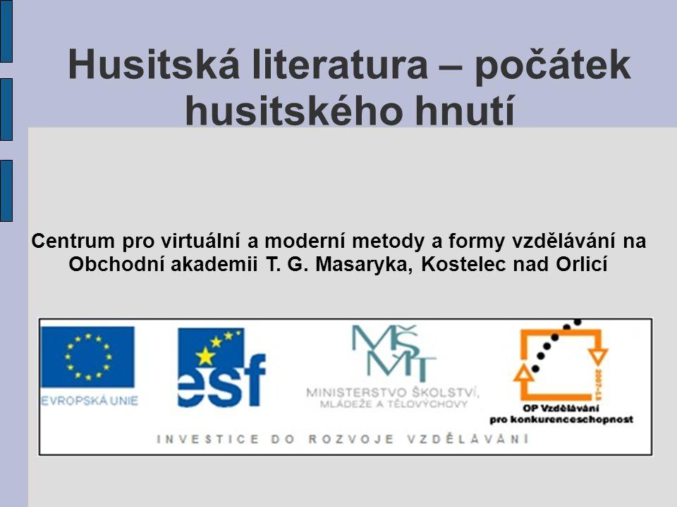 Husitská literatura – počátek husitského hnutí Centrum pro virtuální a moderní metody a formy vzdělávání na Obchodní akademii T. G. Masaryka, Kostelec