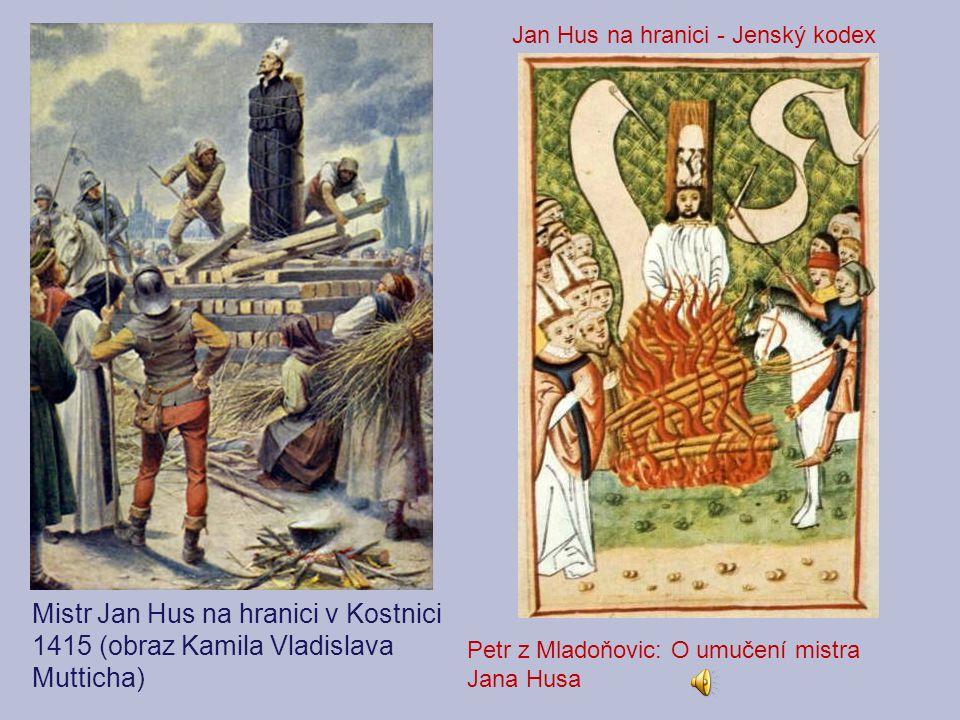 Mistr Jan Hus na hranici v Kostnici 1415 (obraz Kamila Vladislava Mutticha) Petr z Mladoňovic: O umučení mistra Jana Husa Jan Hus na hranici - Jenský kodex