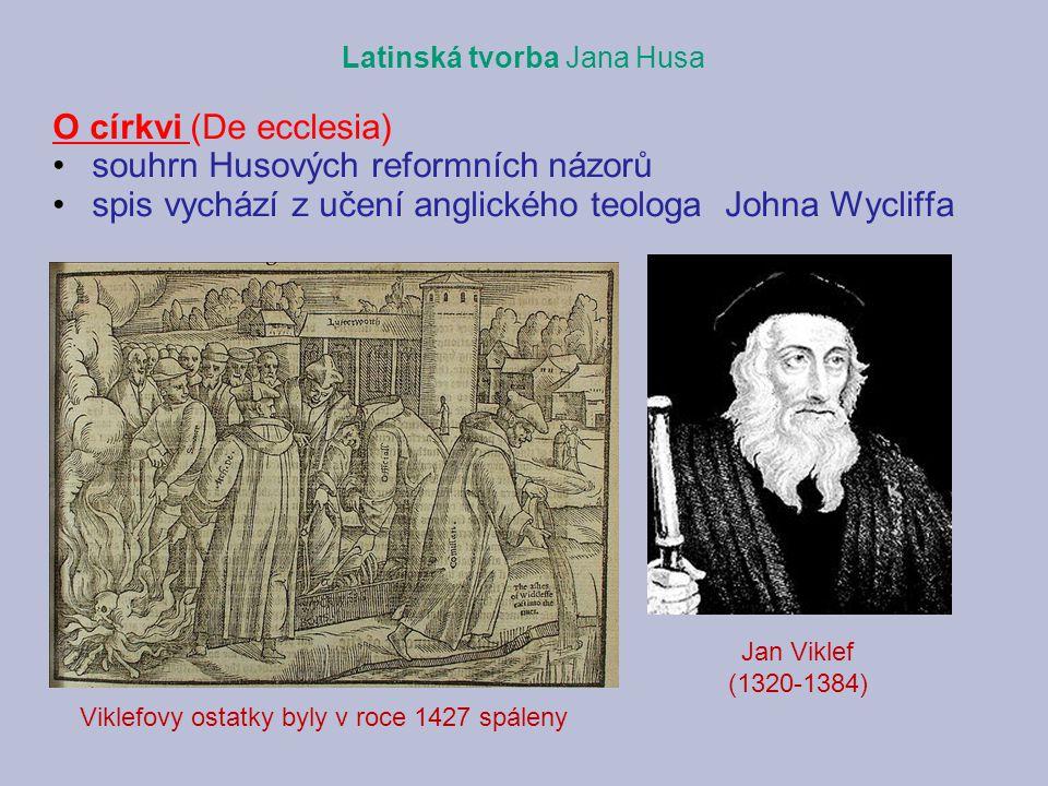 Latinská tvorba Jana Husa O církvi (De ecclesia) souhrn Husových reformních názorů spis vychází z učení anglického teologa Johna Wycliffa Viklefovy ostatky byly v roce 1427 spáleny Jan Viklef (1320-1384)
