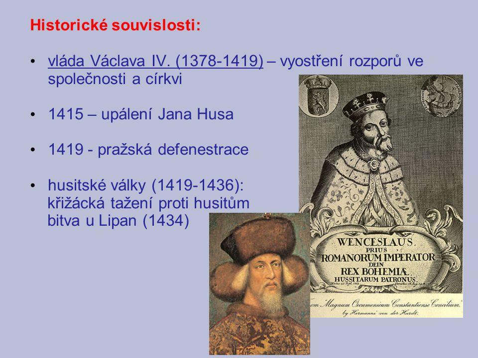 Historické souvislosti: vláda Václava IV. (1378-1419) – vyostření rozporů ve společnosti a církvi 1415 – upálení Jana Husa 1419 - pražská defenestrace
