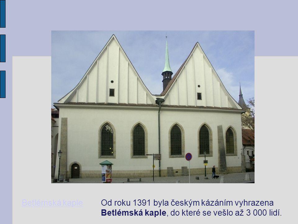 Betlémská kapleOd roku 1391 byla českým kázáním vyhrazena Betlémská kaple, do které se vešlo až 3 000 lidí.