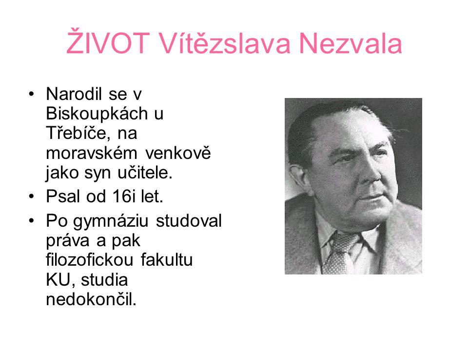 ŽIVOT Vítězslava Nezvala Narodil se v Biskoupkách u Třebíče, na moravském venkově jako syn učitele.