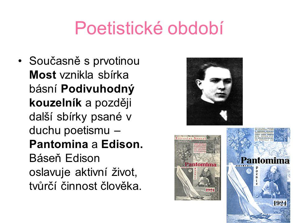 Poetistické období Současně s prvotinou Most vznikla sbírka básní Podivuhodný kouzelník a později další sbírky psané v duchu poetismu – Pantomina a Edison.