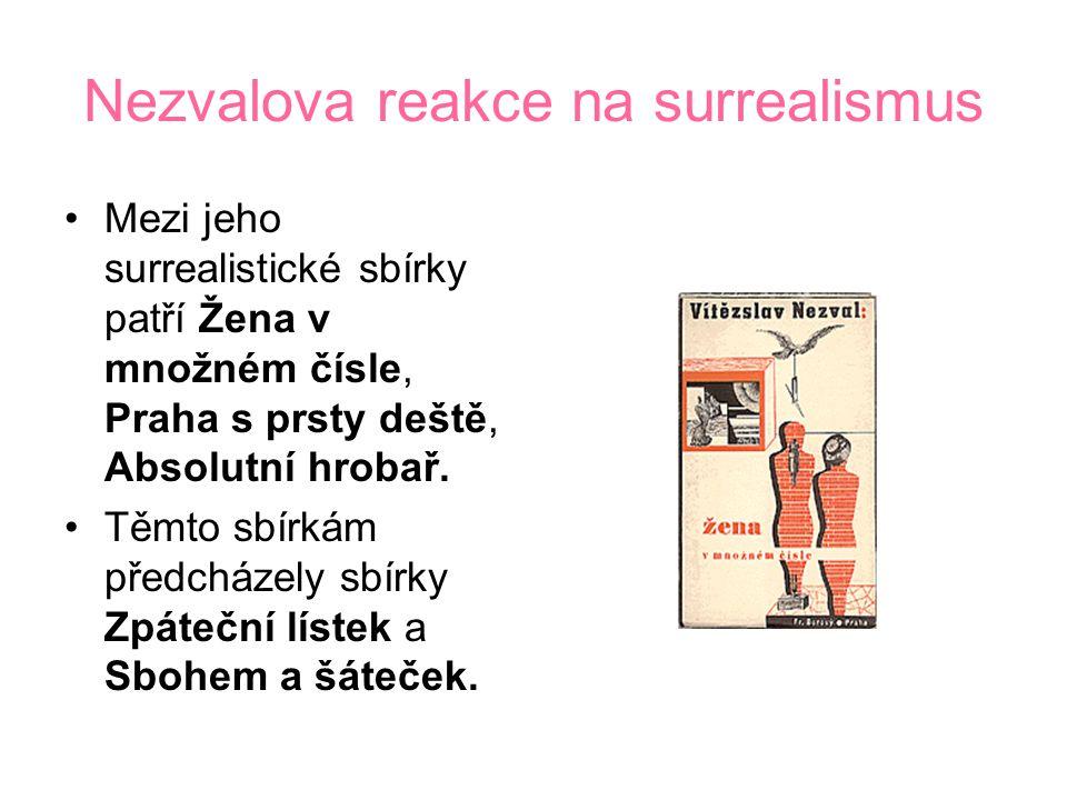 Nezvalova reakce na surrealismus Mezi jeho surrealistické sbírky patří Žena v množném čísle, Praha s prsty deště, Absolutní hrobař.