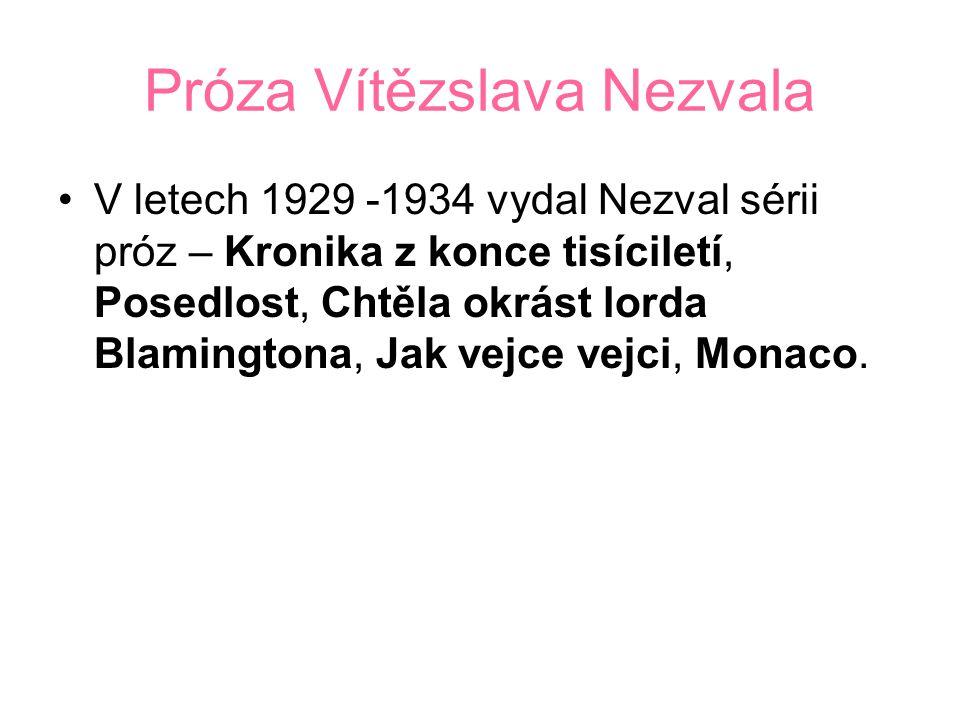 Próza Vítězslava Nezvala V letech 1929 -1934 vydal Nezval sérii próz – Kronika z konce tisíciletí, Posedlost, Chtěla okrást lorda Blamingtona, Jak vejce vejci, Monaco.