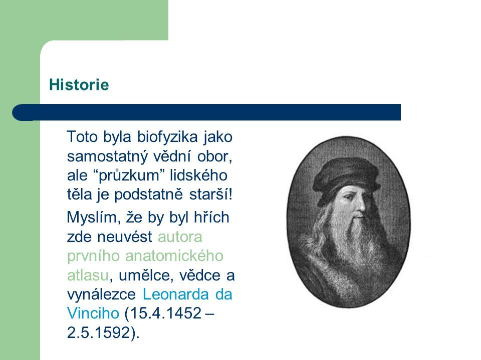 Historie Biofyzika jako samostatný vědní obor je poměrně mladá záležitost. Vznikla v průběhu 20. století díky prudkému rozvoji vědeckého poznání a s n