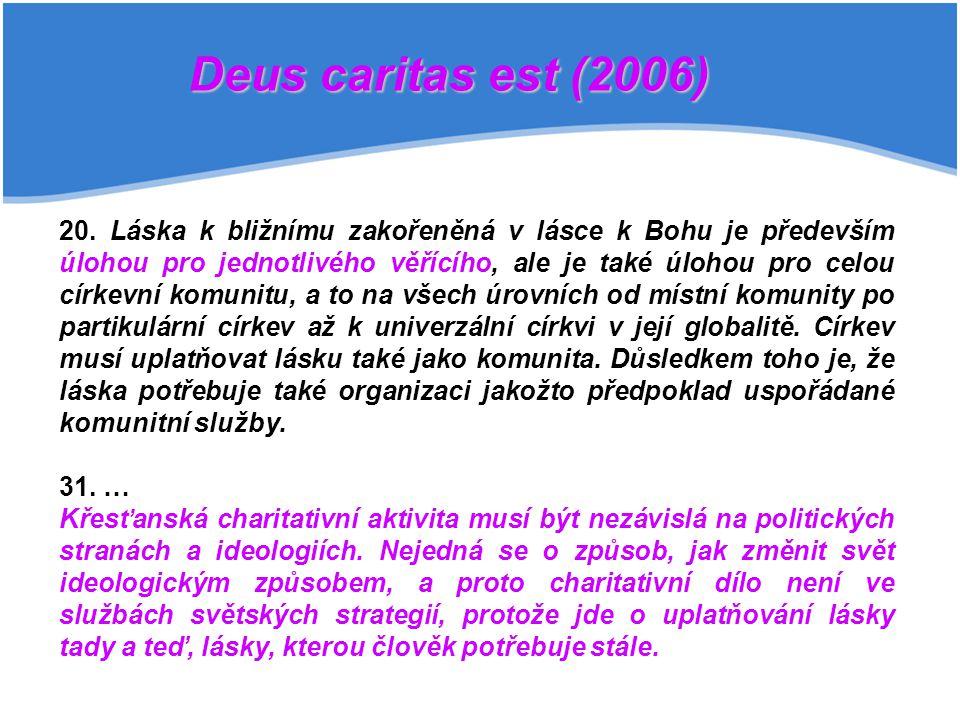 Deus caritas est (2006) 20. Láska k bližnímu zakořeněná v lásce k Bohu je především úlohou pro jednotlivého věřícího, ale je také úlohou pro celou cír