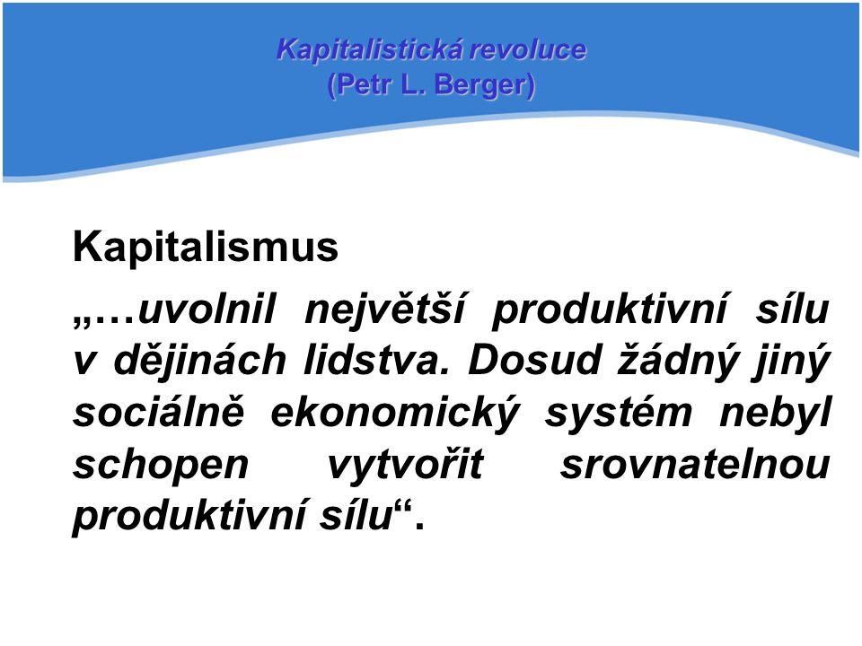 """Kapitalismus """"…uvolnil největší produktivní sílu v dějinách lidstva. Dosud žádný jiný sociálně ekonomický systém nebyl schopen vytvořit srovnatelnou p"""