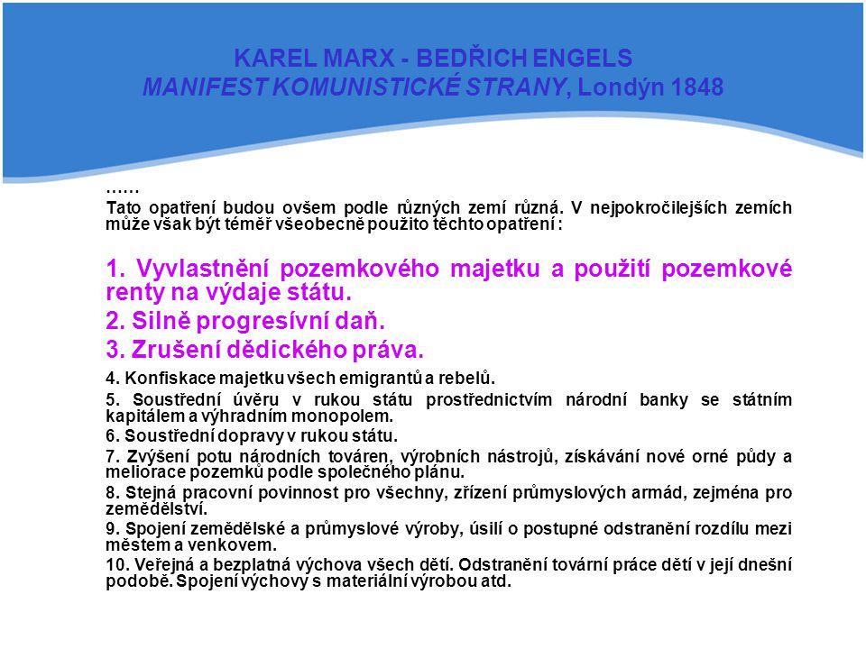 KAREL MARX - BEDŘICH ENGELS MANIFEST KOMUNISTICKÉ STRANY, Londýn 1848 …… Tato opatření budou ovšem podle různých zemí různá. V nejpokročilejších zemíc