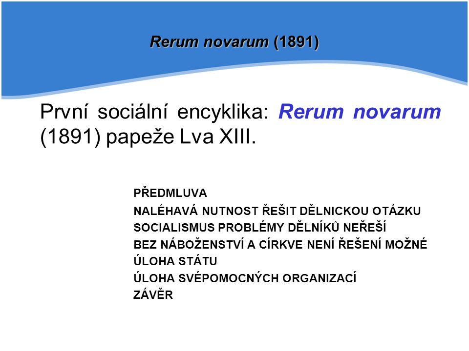 První sociální encyklika: Rerum novarum (1891) papeže Lva XIII. PŘEDMLUVA NALÉHAVÁ NUTNOST ŘEŠIT DĚLNICKOU OTÁZKU SOCIALISMUS PROBLÉMY DĚLNÍKŮ NEŘEŠÍ