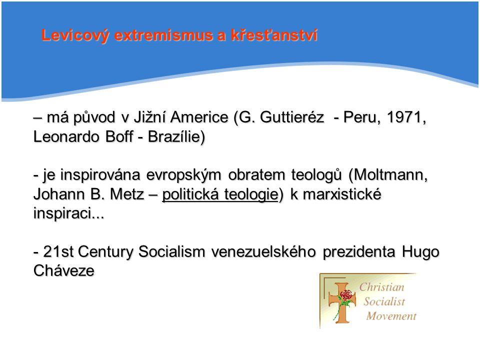 Levicový extremismus a křesťanství – má původ v Jižní Americe (G. Guttieréz - Peru, 1971, Leonardo Boff - Brazílie) - je inspirována evropským obratem