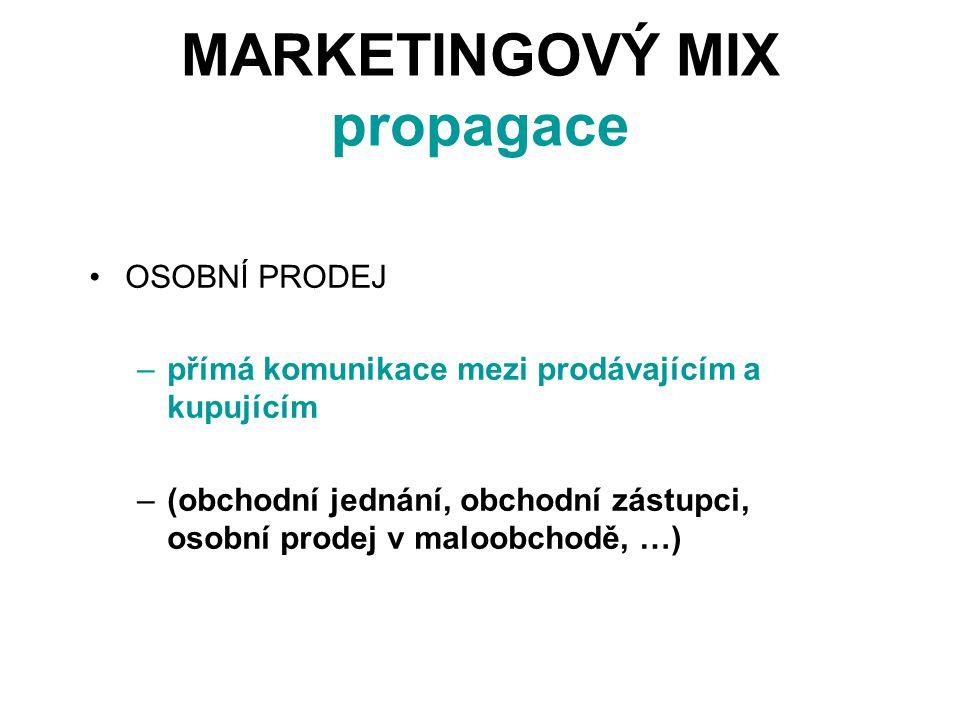 MARKETINGOVÝ MIX propagace OSOBNÍ PRODEJ –přímá komunikace mezi prodávajícím a kupujícím –(obchodní jednání, obchodní zástupci, osobní prodej v maloobchodě, …)