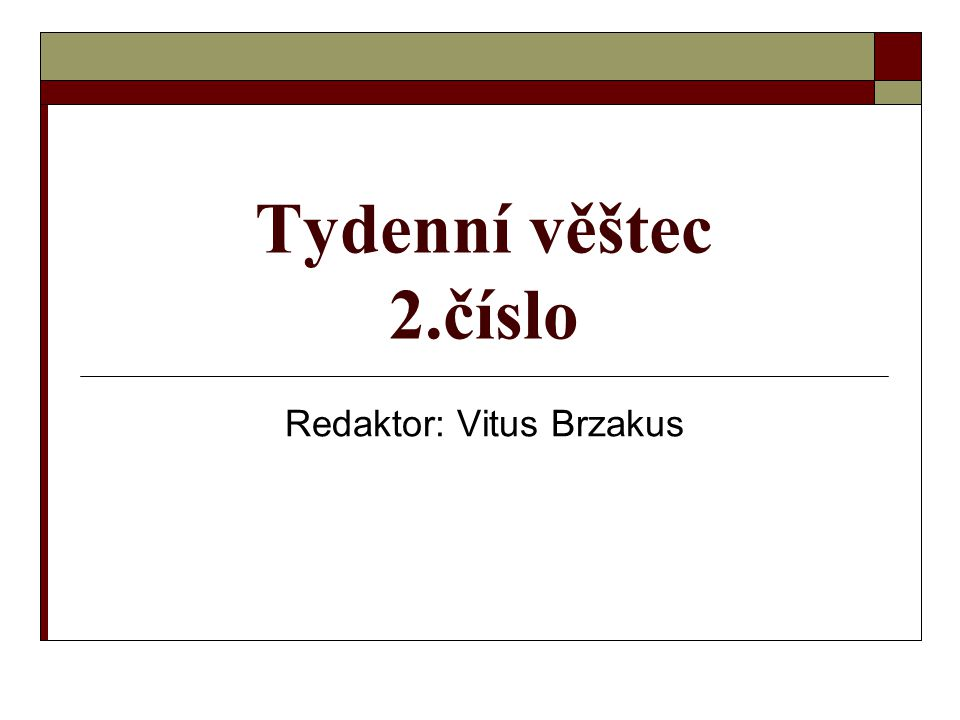 Tydenní věštec 2.číslo Redaktor: Vitus Brzakus