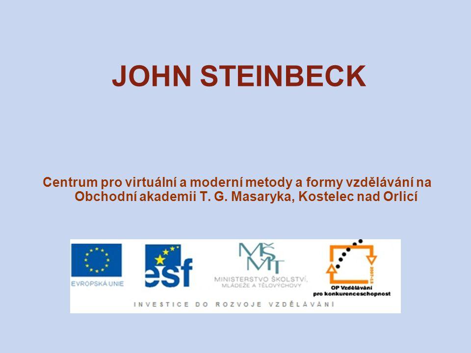 JOHN STEINBECK (1902–1968) americký prozaik nositel Nobelovy ceny za literaturu (1962) z úřednické rodiny z Kalifornie studia na univerzitě (historie, anglická literatura a biologie) nedokončil řada zaměstnání – na rančích, v cukrovarech, na stavbě silnic) od 30.