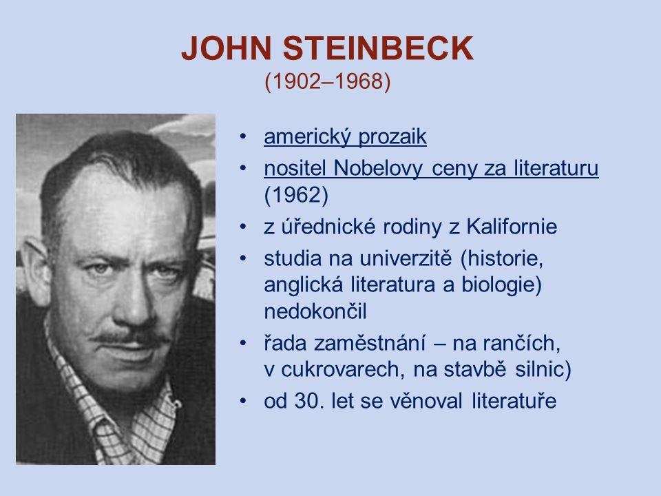 JOHN STEINBECK (1902–1968) americký prozaik nositel Nobelovy ceny za literaturu (1962) z úřednické rodiny z Kalifornie studia na univerzitě (historie,
