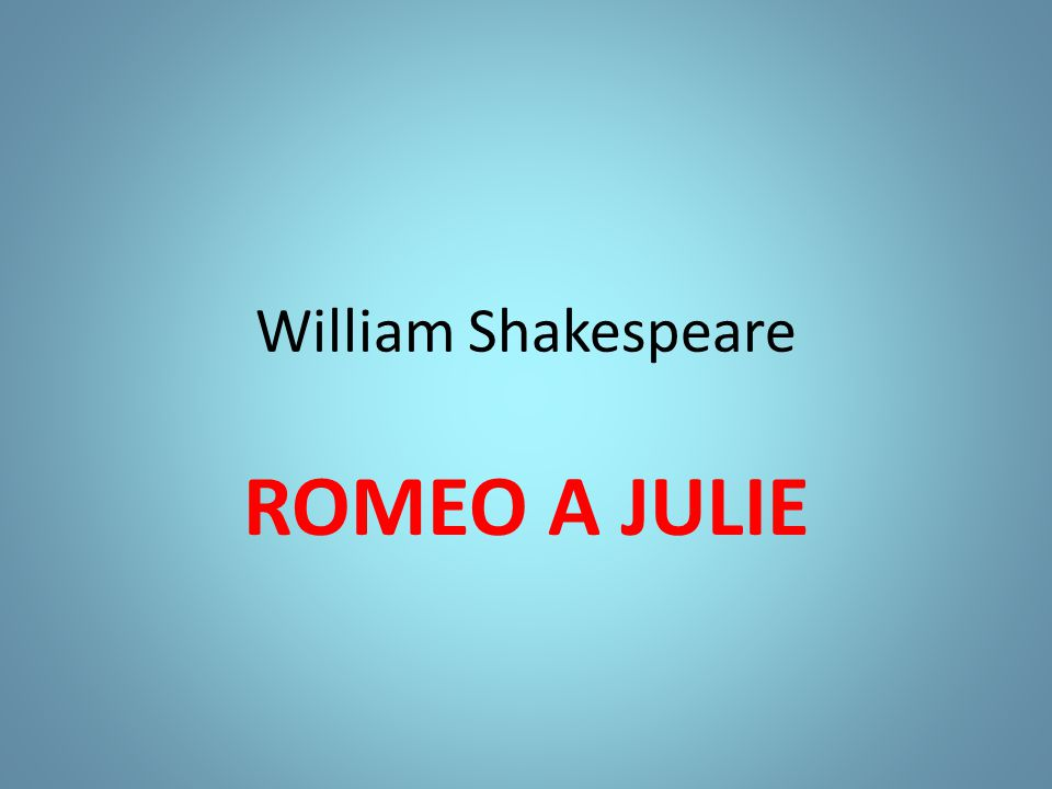 William Shakespeare ROMEO A JULIE