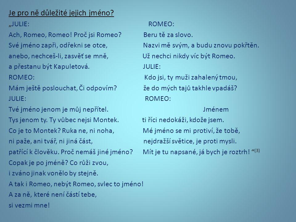 """Je pro ně důležité jejich jméno. """"JULIE: ROMEO: Ach, Romeo, Romeo."""