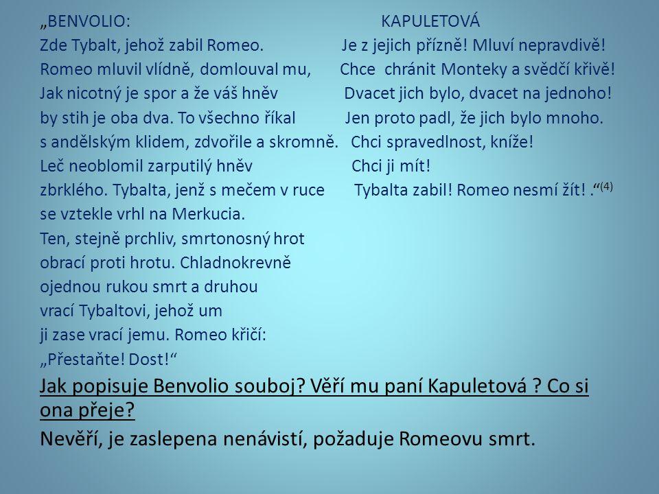 """""""BENVOLIO: KAPULETOVÁ Zde Tybalt, jehož zabil Romeo."""