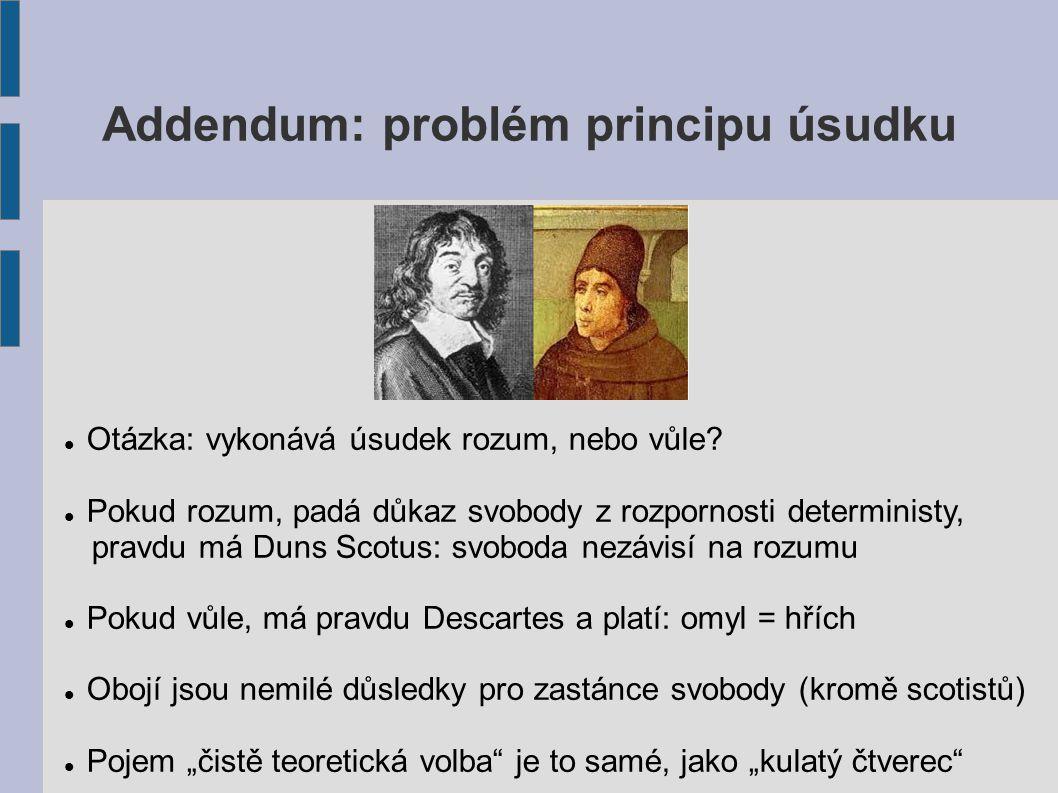 Addendum: problém principu úsudku Otázka: vykonává úsudek rozum, nebo vůle.
