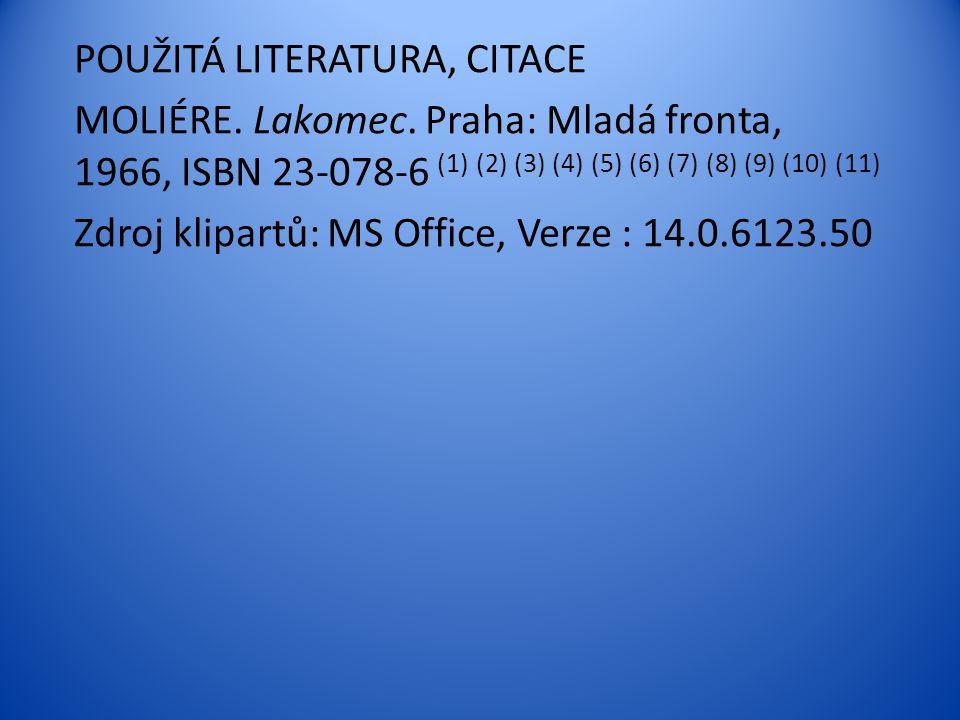 POUŽITÁ LITERATURA, CITACE MOLIÉRE. Lakomec. Praha: Mladá fronta, 1966, ISBN 23-078-6 (1) (2) (3) (4) (5) (6) (7) (8) (9) (10) (11) Zdroj klipartů: MS