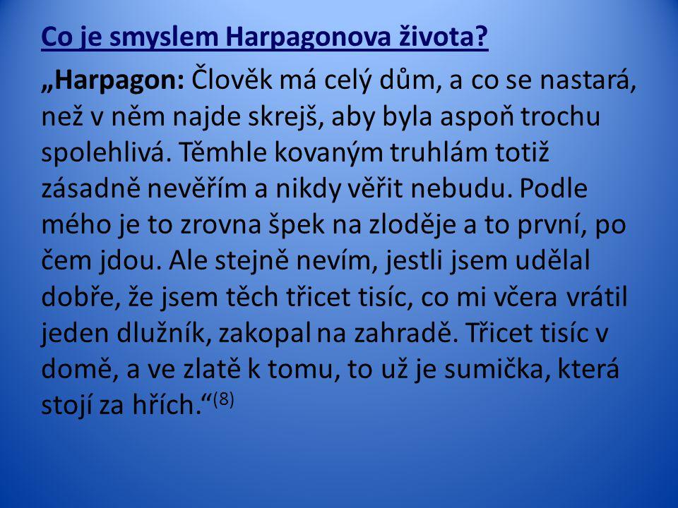 """Co je smyslem Harpagonova života? """"Harpagon: Člověk má celý dům, a co se nastará, než v něm najde skrejš, aby byla aspoň trochu spolehlivá. Těmhle kov"""