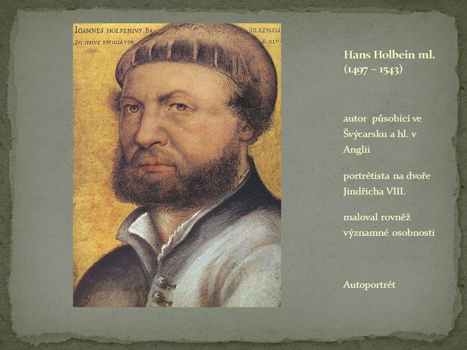 autor působící ve Švýcarsku a hl. v Anglii portrétista na dvoře Jindřicha VIII. maloval rovněž významné osobnosti Autoportrét