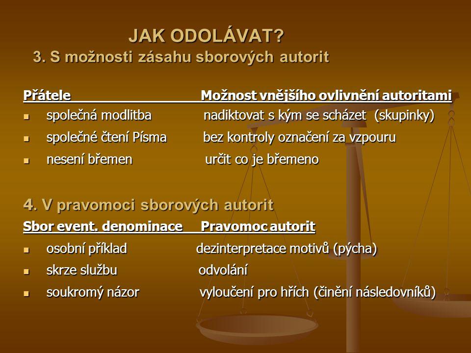 JAK ODOLÁVAT. 3. S možnosti zásahu sborových autorit JAK ODOLÁVAT.