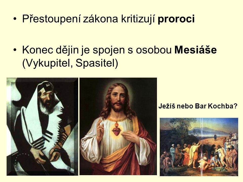 Přestoupení zákona kritizují proroci Konec dějin je spojen s osobou Mesiáše (Vykupitel, Spasitel) Ježíš nebo Bar Kochba?