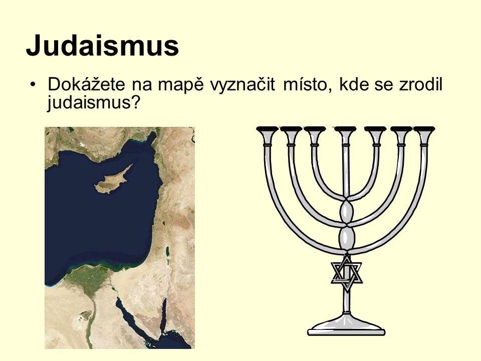 Judaismus Dokážete na mapě vyznačit místo, kde se zrodil judaismus?