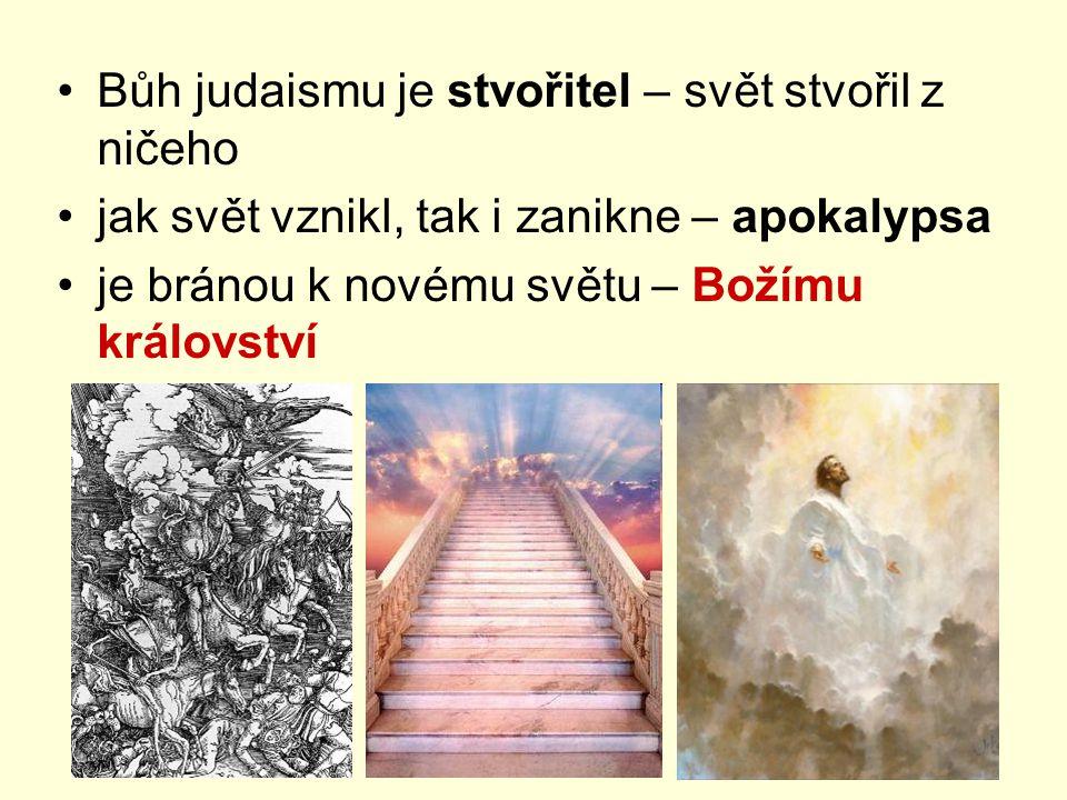 Bůh judaismu je stvořitel – svět stvořil z ničeho jak svět vznikl, tak i zanikne – apokalypsa je bránou k novému světu – Božímu království