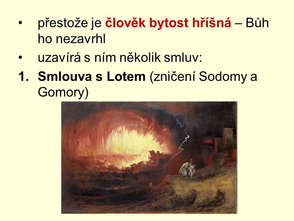 přestože je člověk bytost hříšná – Bůh ho nezavrhl uzavírá s ním několik smluv: 1.Smlouva s Lotem (zničení Sodomy a Gomory)