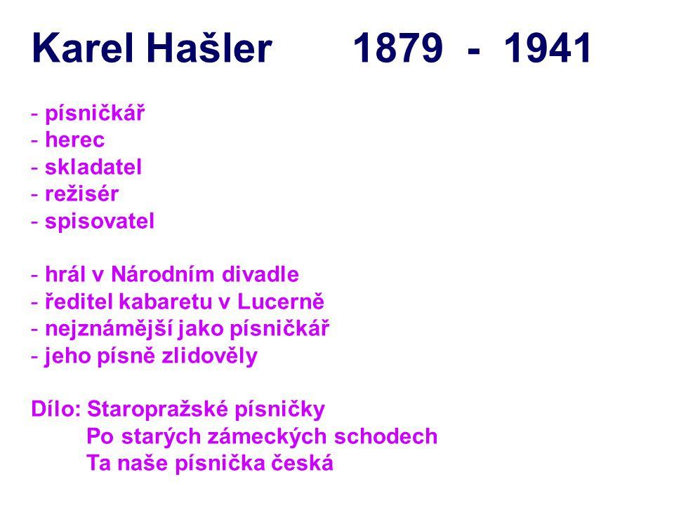 Karel Hašler 1879 - 1941 - písničkář - herec - skladatel - režisér - spisovatel - hrál v Národním divadle - ředitel kabaretu v Lucerně - nejznámější j